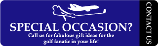 Special Occasion? Call us for fabulous gift ideas for the golf fanatic in your life! Contact Us